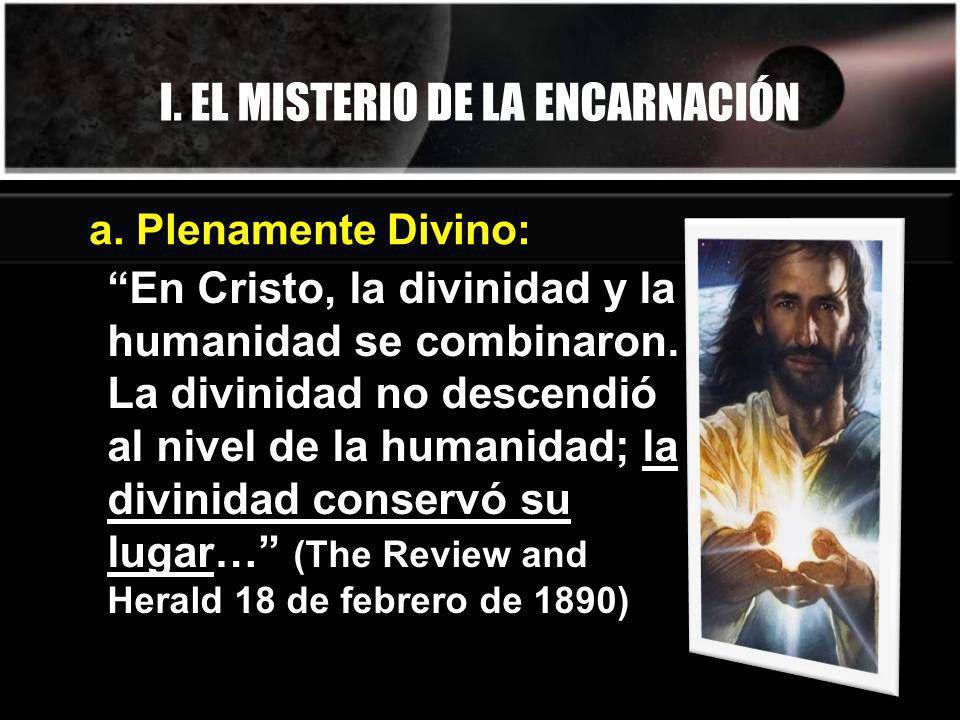 I. EL MISTERIO DE LA ENCARNACIÓN En Cristo, la divinidad y la humanidad se combinaron. La divinidad no descendió al nivel de la humanidad; la divinida