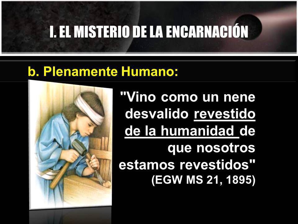 I.EL MISTERIO DE LA ENCARNACIÓN El tiene una naturaleza doble, al mismo tiempo humana y divina.
