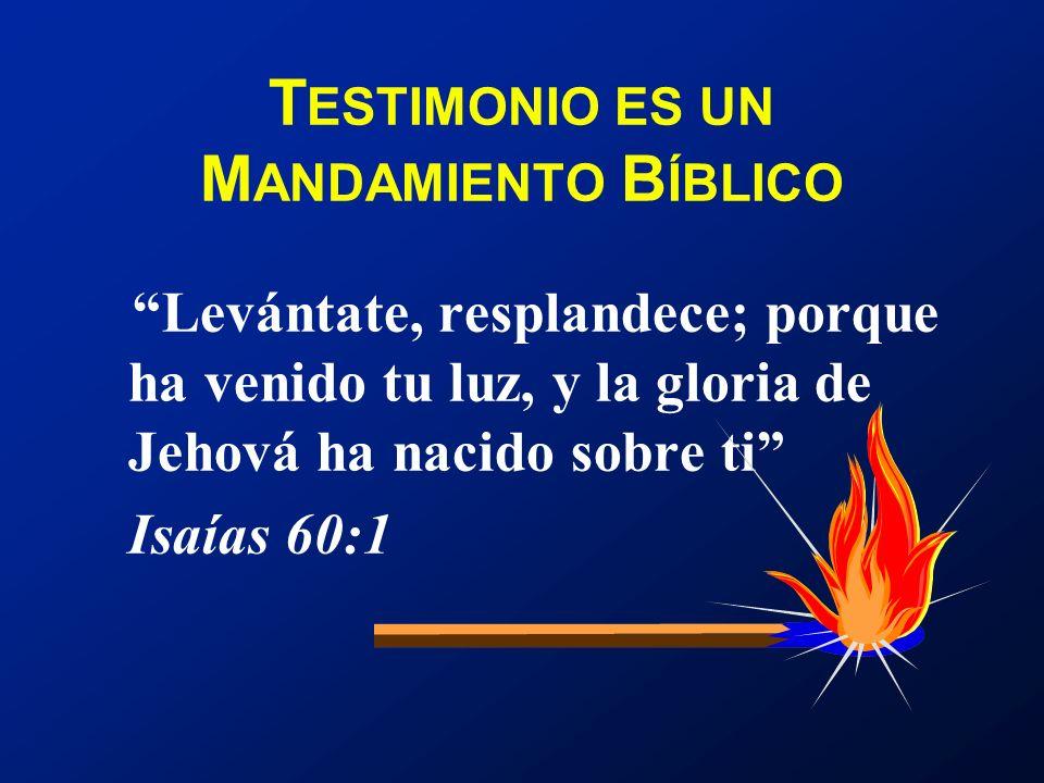 TESTIMONIO ES UN MANDAMIENTO BÍBLICO Pero recibiréis poder, cuando haya venido sobre vosotros el Espíritu Santo, y me seréis testigos en Jerusalén, en