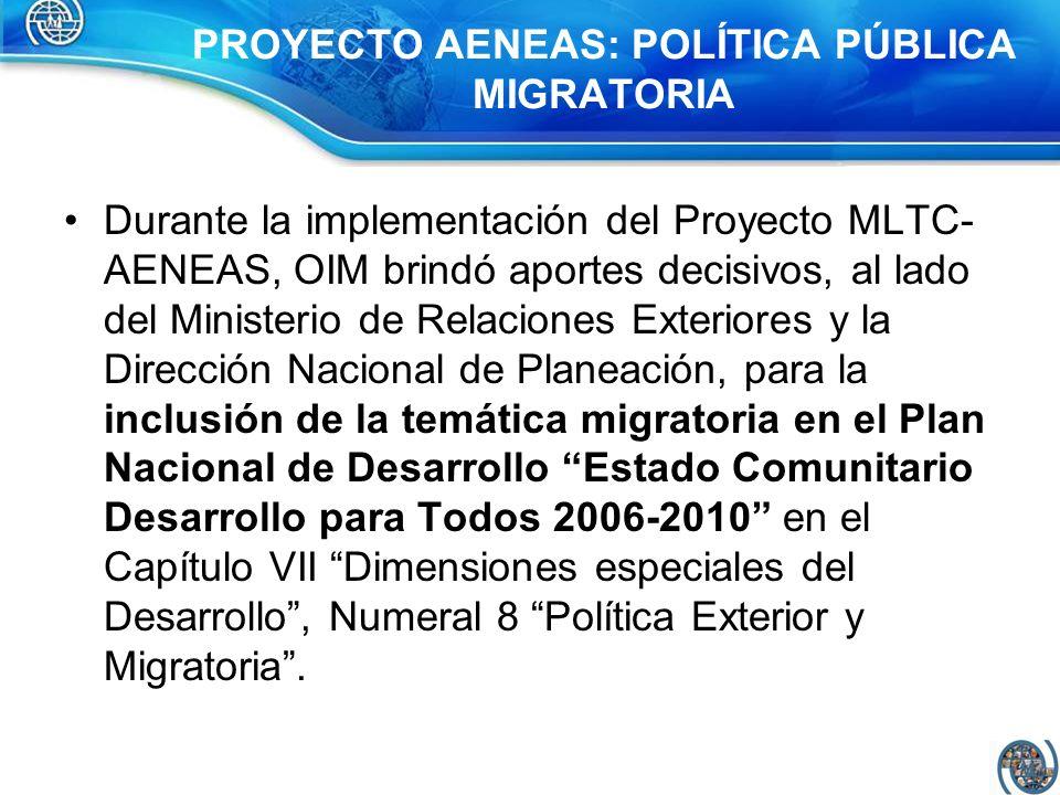 PROYECTO AENEAS: POLÍTICA PÚBLICA MIGRATORIA Durante la implementación del Proyecto MLTC- AENEAS, OIM brindó aportes decisivos, al lado del Ministerio