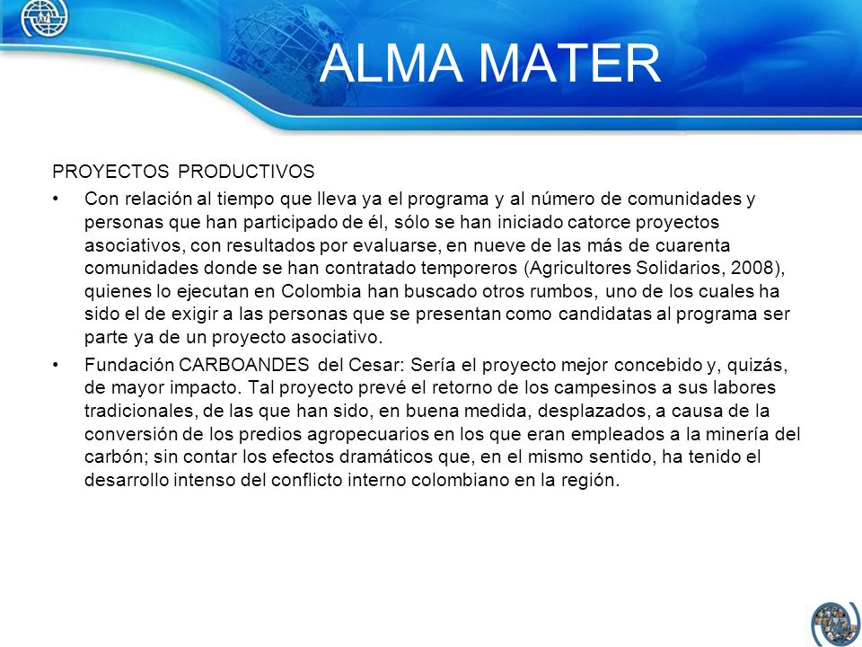 ALMA MATER PROYECTOS PRODUCTIVOS Con relación al tiempo que lleva ya el programa y al número de comunidades y personas que han participado de él, sólo