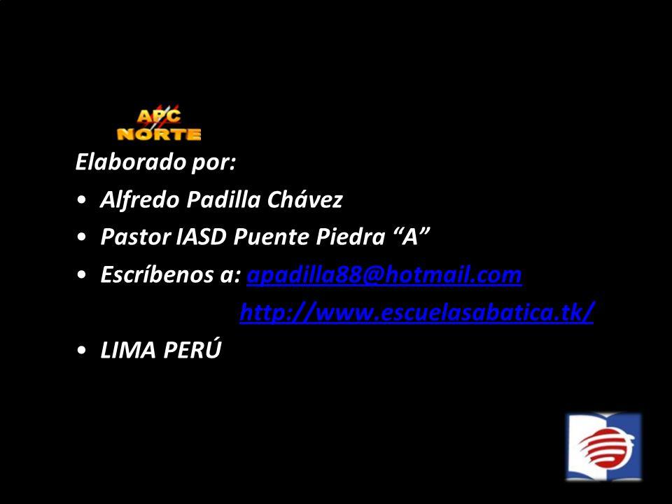 Elaborado por: Alfredo Padilla Chávez Pastor IASD Puente Piedra A Escríbenos a: apadilla88@hotmail.comapadilla88@hotmail.com http://www.escuelasabatic