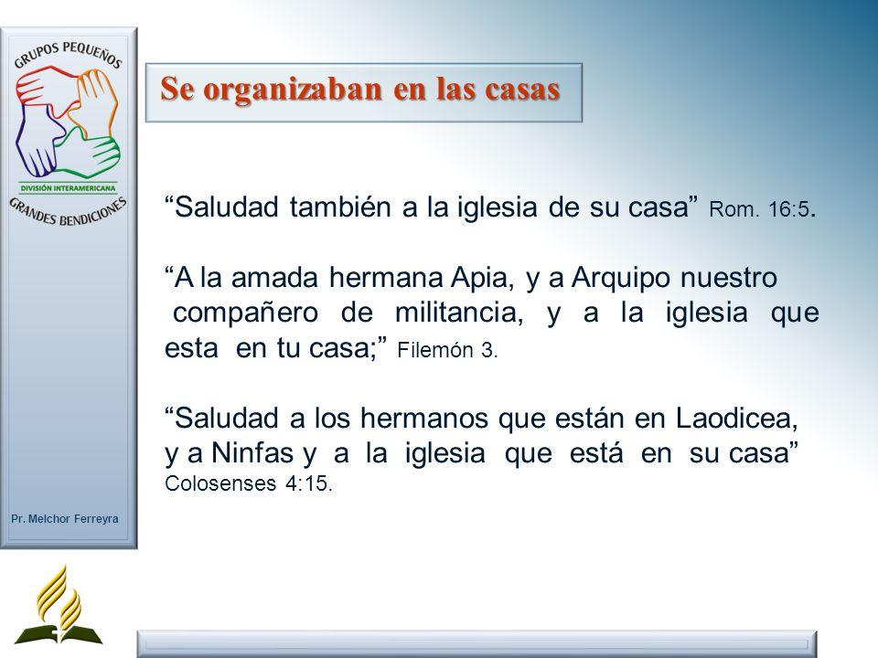 Pr. Melchor Ferreyra Saludad también a la iglesia de su casa Rom. 16:5. A la amada hermana Apia, y a Arquipo nuestro compañero de militancia, y a la i