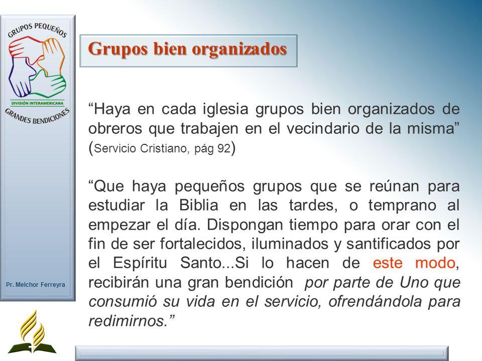 Pr. Melchor Ferreyra Haya en cada iglesia grupos bien organizados de obreros que trabajen en el vecindario de la misma ( Servicio Cristiano, pág 92 )