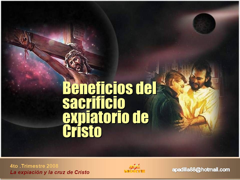 4to.Trimestre 2008 La expiación y la cruz de Cristo Beneficios del sacrificio expiatorio de Cristo Beneficios del sacrificio expiatorio de Cristo