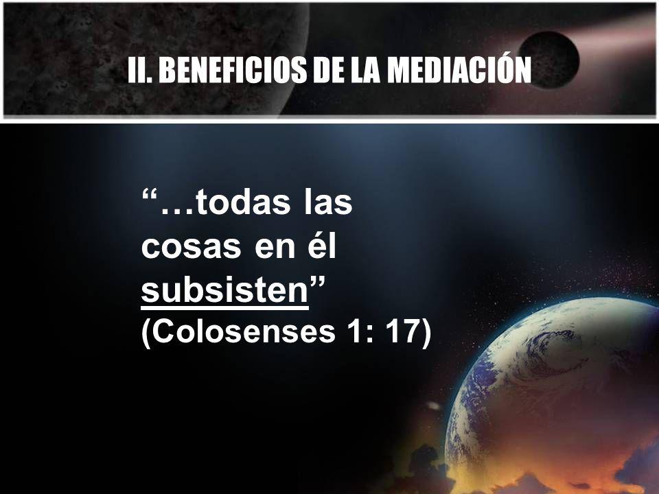 II. BENEFICIOS DE LA MEDIACIÓN …todas las cosas en él subsisten (Colosenses 1: 17)