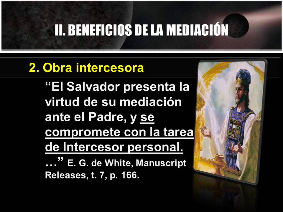 II. BENEFICIOS DE LA MEDIACIÓN El Salvador presenta la virtud de su mediación ante el Padre, y se compromete con la tarea de Intercesor personal. … E.