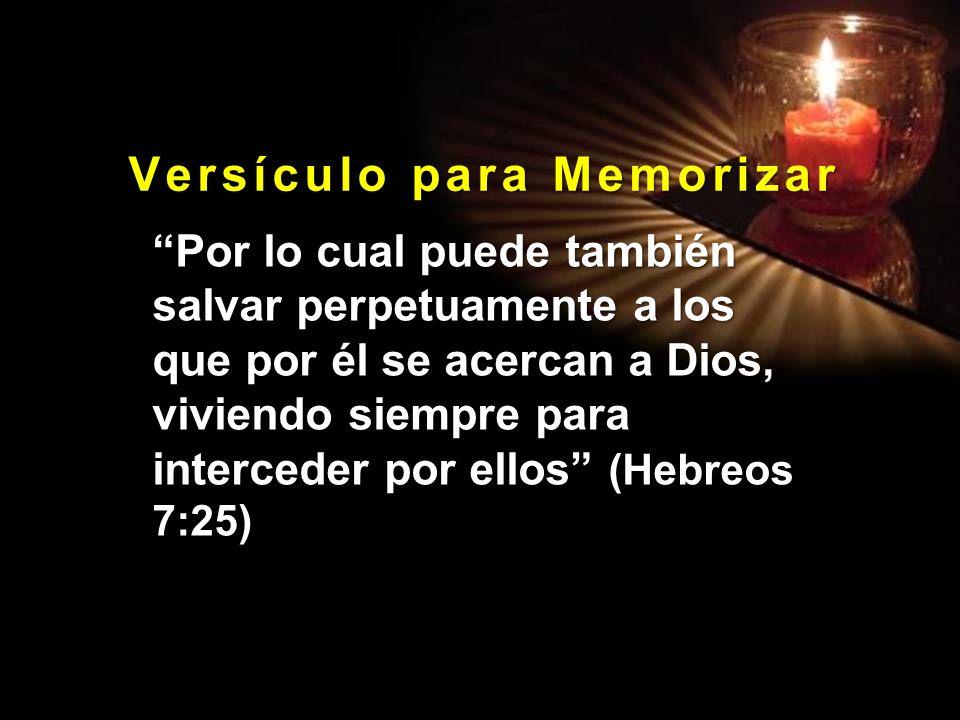 V e r s í c u l o p a r a M e m o r i z a r Por lo cual puede también salvar perpetuamente a los que por él se acercan a Dios, viviendo siempre para i