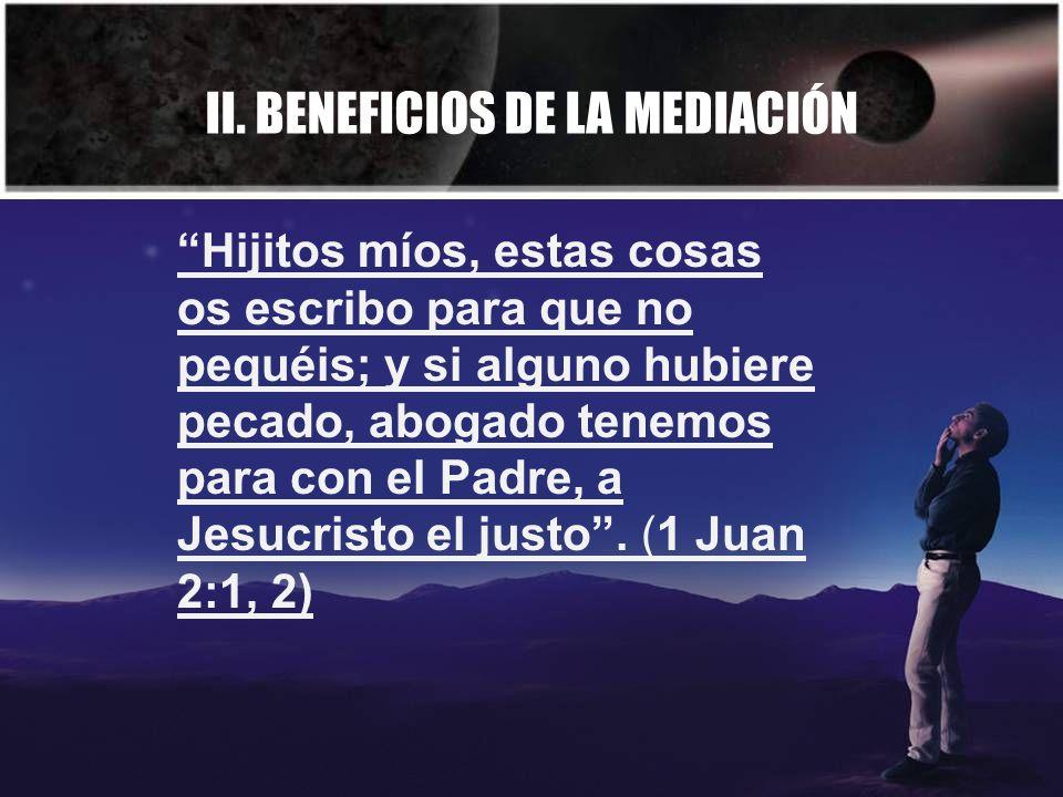 II. BENEFICIOS DE LA MEDIACIÓN Hijitos míos, estas cosas os escribo para que no pequéis; y si alguno hubiere pecado, abogado tenemos para con el Padre