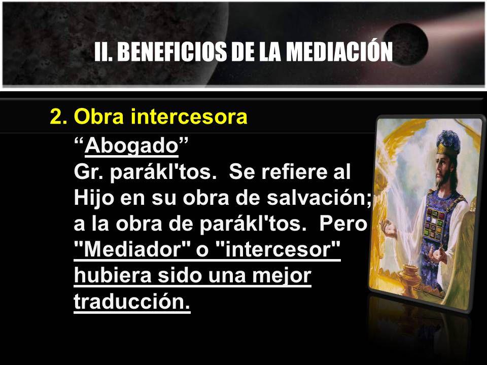 II. BENEFICIOS DE LA MEDIACIÓN Abogado Gr. parákl'tos. Se refiere al Hijo en su obra de salvación; a la obra de parákl'tos. Pero