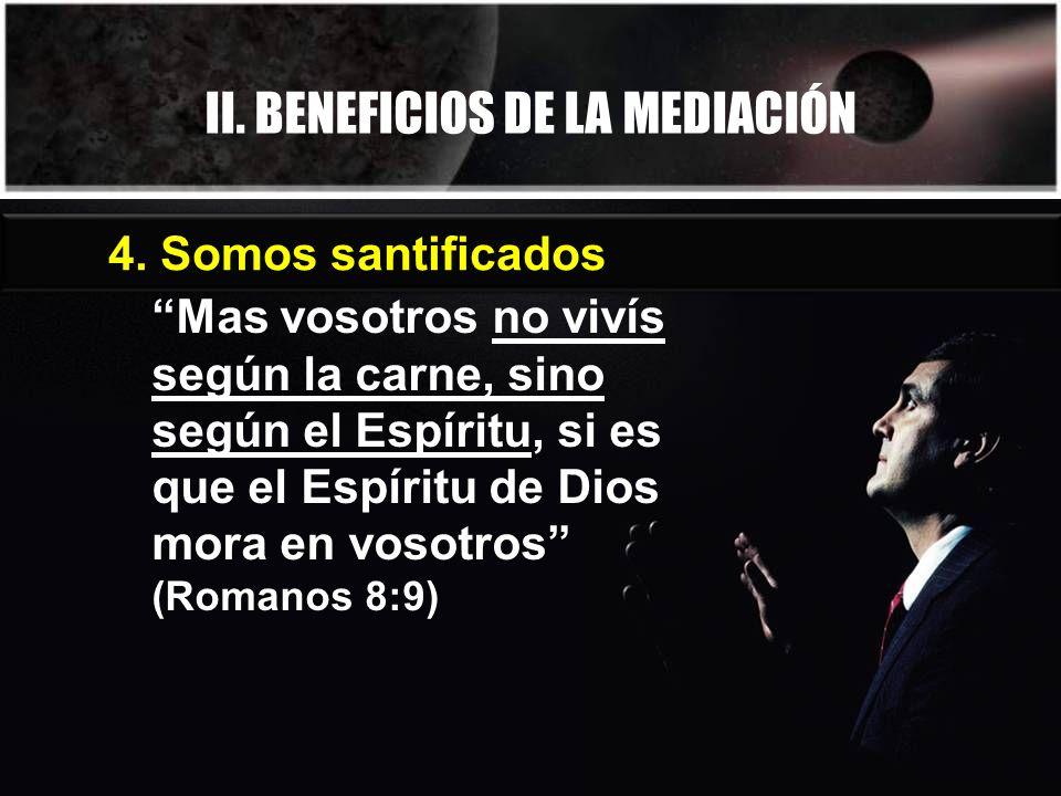 II. BENEFICIOS DE LA MEDIACIÓN Mas vosotros no vivís según la carne, sino según el Espíritu, si es que el Espíritu de Dios mora en vosotros (Romanos 8