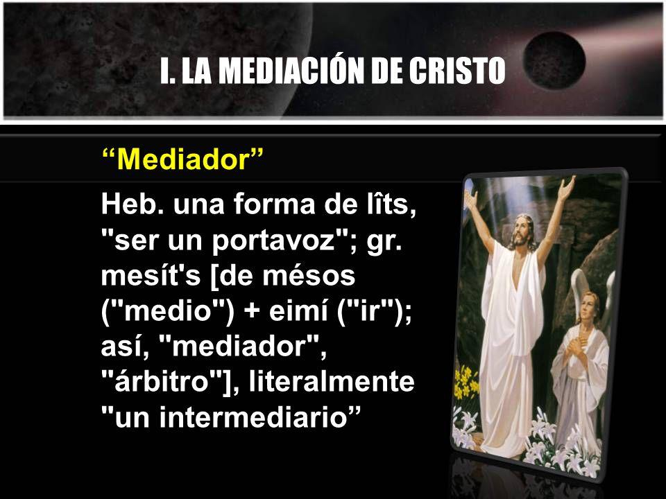 I. LA MEDIACIÓN DE CRISTO Heb. una forma de lîts,