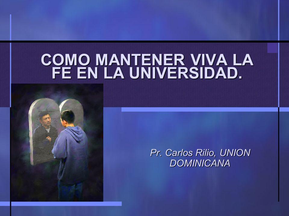 COMO MANTENER VIVA LA FE EN LA UNIVERSIDAD. Pr. Carlos Rilio, UNION DOMINICANA