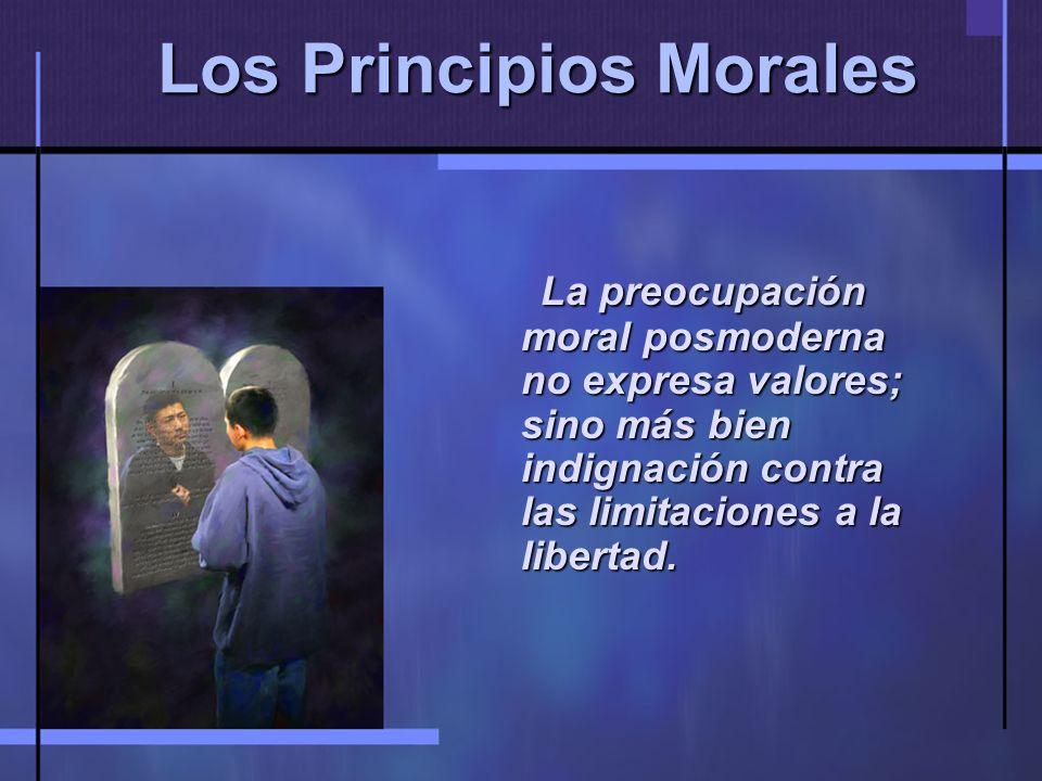 Los Principios Morales La preocupación moral posmoderna no expresa valores; sino más bien indignación contra las limitaciones a la libertad.