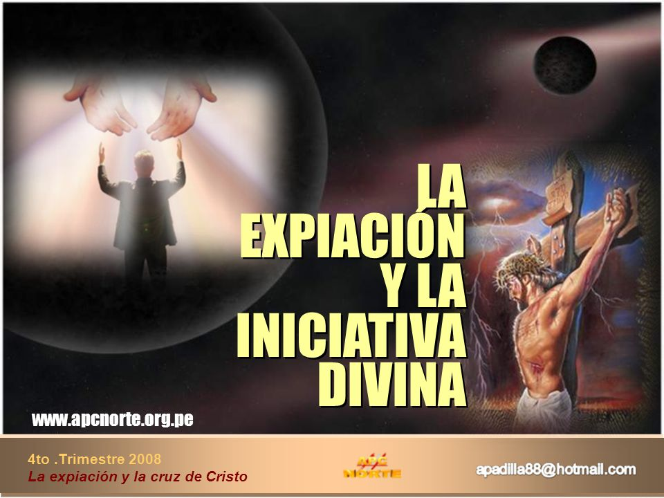 4to.Trimestre 2008 La expiación y la cruz de Cristo www.apcnorte.org.pe LA EXPIACIÓN Y LA INICIATIVA DIVINA LA EXPIACIÓN Y LA INICIATIVA DIVINA