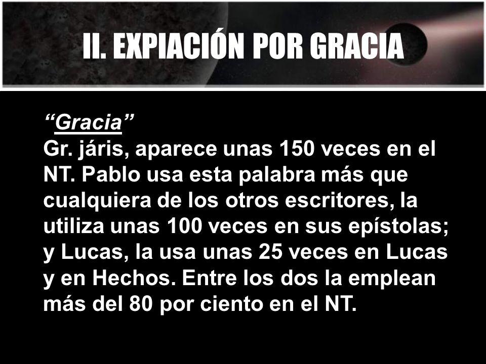 II. EXPIACIÓN POR GRACIA Gracia Gr. járis, aparece unas 150 veces en el NT.