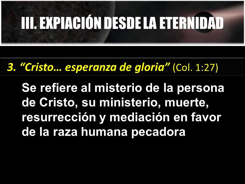 III. EXPIACIÓN DESDE LA ETERNIDAD Se refiere al misterio de la persona de Cristo, su ministerio, muerte, resurrección y mediación en favor de la raza