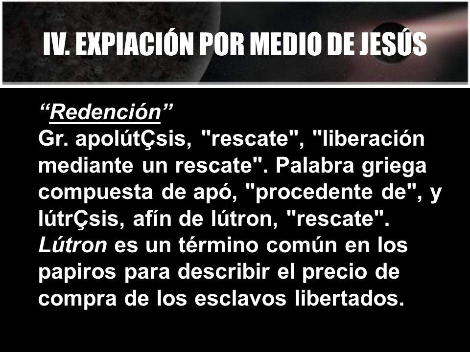 IV. EXPIACIÓN POR MEDIO DE JESÚS Redención Gr.