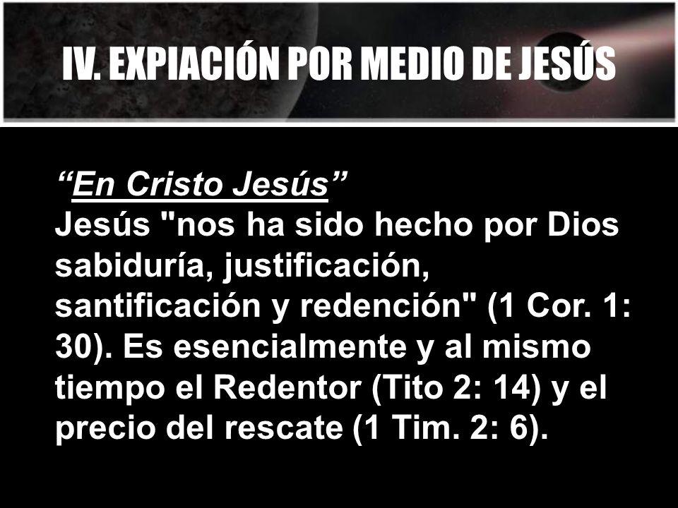 IV. EXPIACIÓN POR MEDIO DE JESÚS En Cristo Jesús Jesús