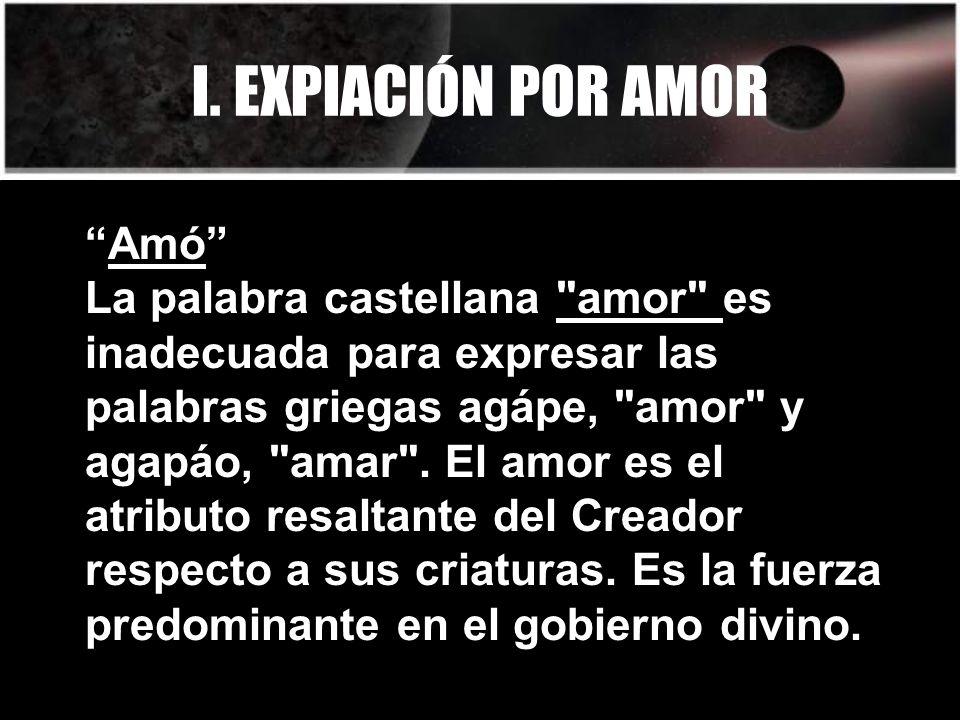 I. EXPIACIÓN POR AMOR Amó La palabra castellana