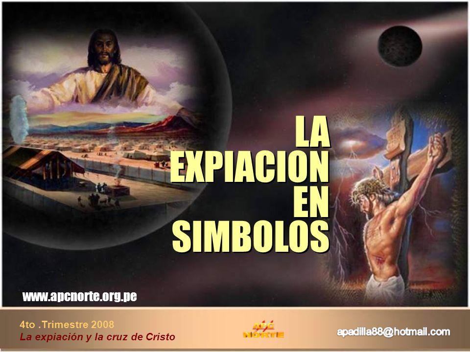 4to.Trimestre 2008 La expiación y la cruz de Cristo www.apcnorte.org.pe LA EXPIACION EN SIMBOLOS LA EXPIACION EN SIMBOLOS