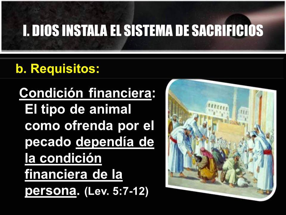 I. DIOS INSTALA EL SISTEMA DE SACRIFICIOS b. Requisitos: Condición financiera: El tipo de animal como ofrenda por el pecado dependía de la condición f