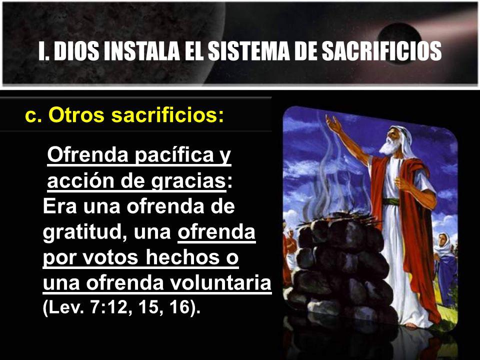 I. DIOS INSTALA EL SISTEMA DE SACRIFICIOS c. Otros sacrificios: Ofrenda pacífica y acción de gracias: Era una ofrenda de gratitud, una ofrenda por vot