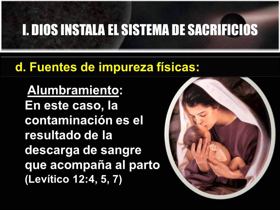 d. Fuentes de impureza físicas: Alumbramiento: En este caso, la contaminación es el resultado de la descarga de sangre que acompaña al parto (Levítico