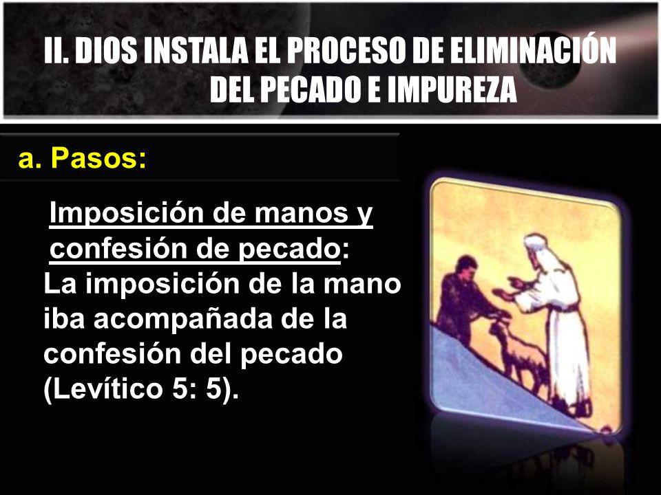 II. DIOS INSTALA EL PROCESO DE ELIMINACIÓN DEL PECADO E IMPUREZA a. Pasos: Imposición de manos y confesión de pecado: La imposición de la mano iba aco