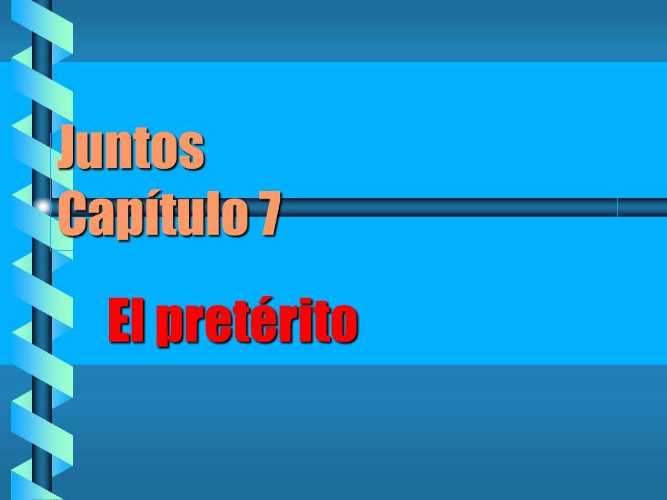 Juntos Capítulo 7 El pretérito