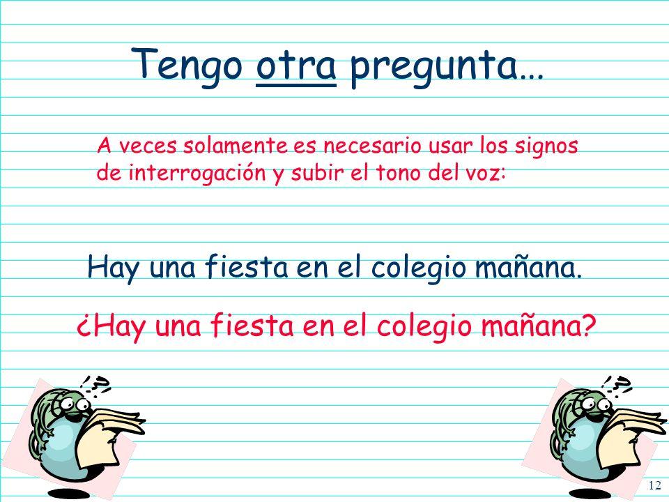 11 Tengo una pregunta… Carlos está en la biblioteca. s v Hay múltiples maneras de formar preguntas en español, sin usando las interrogativas. Por ejem