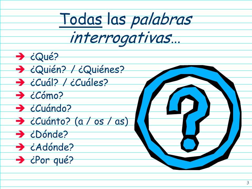 2 Las palabras interrogativas ¿Cómo estás?How are you? ¿De dónde eres?Where are you from? ¿Quién es ella?Who is she? Ya sabemos como formamos pregunta