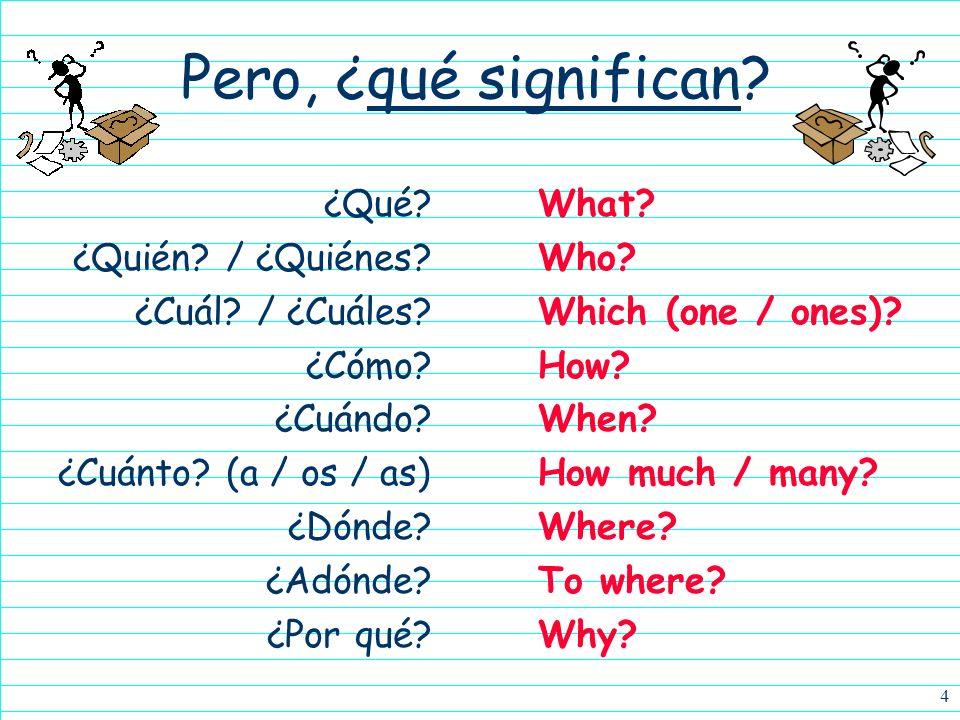 3 Todas las palabras interrogativas… ¿Qué? ¿Quién? / ¿Quiénes? ¿Cuál? / ¿Cuáles? ¿Cómo? ¿Cuándo? ¿Cuánto? (a / os / as) ¿Dónde? ¿Adónde? ¿Por qué?