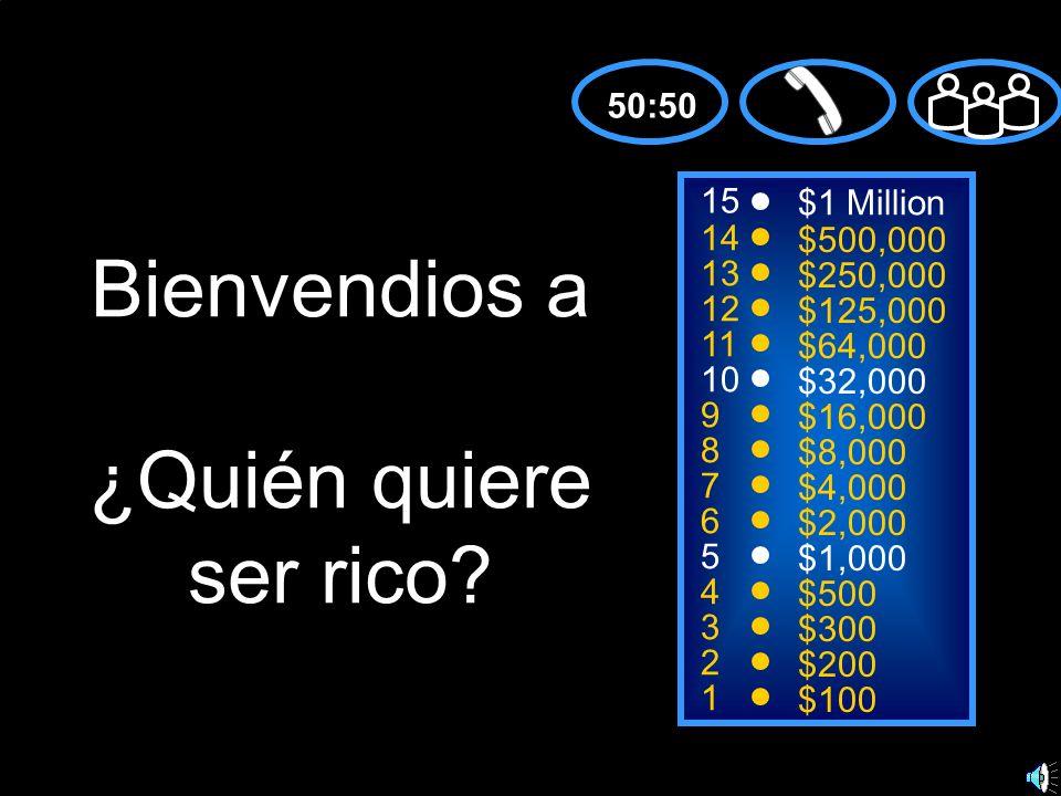 15 14 13 12 11 10 9 8 7 6 5 4 3 2 1 $1 Million $500,000 $250,000 $125,000 $64,000 $32,000 $16,000 $8,000 $4,000 $2,000 $1,000 $500 $300 $200 $100 Bienvendios a ¿Quién quiere ser rico.