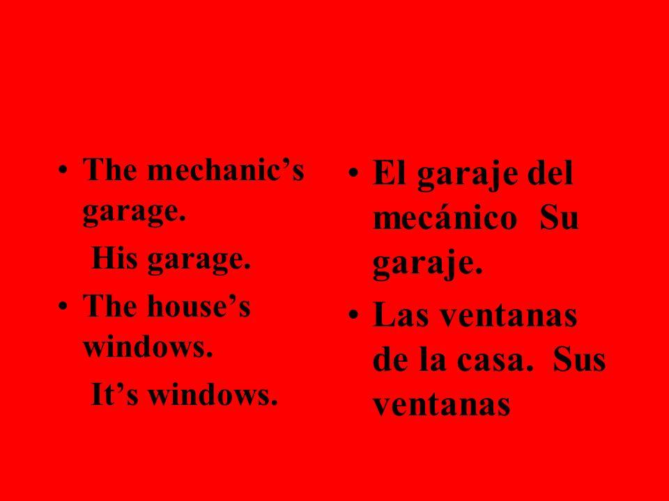 The mechanics garage. His garage. The houses windows. Its windows. El garaje del mecánico Su garaje. Las ventanas de la casa. Sus ventanas