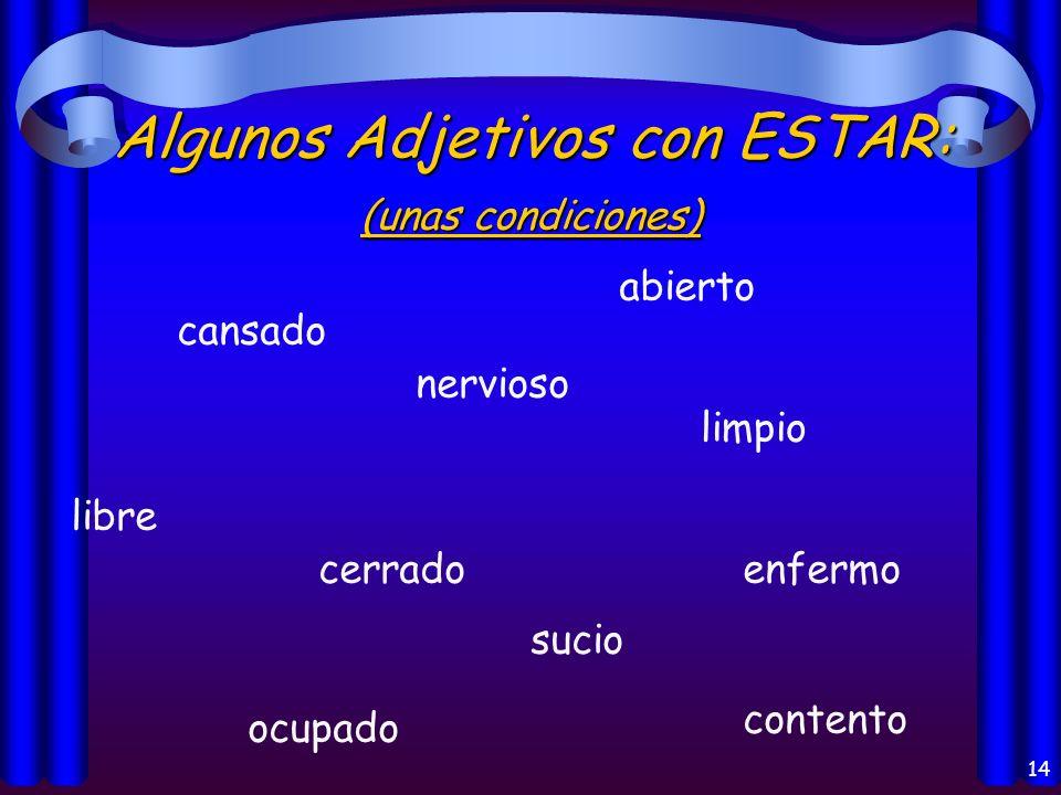 13 Los usos del verbo Estar: Health (la salud) Emotion (la emoción) Location of a person or thing (la localización) Present progressive (presente progresivo) Conditions (las condiciones) Impressions or opinions (las opiniones)