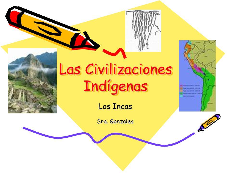 Las Civilizaciones Indígenas Las Civilizaciones Indígenas Los Incas Sra. Gonzales