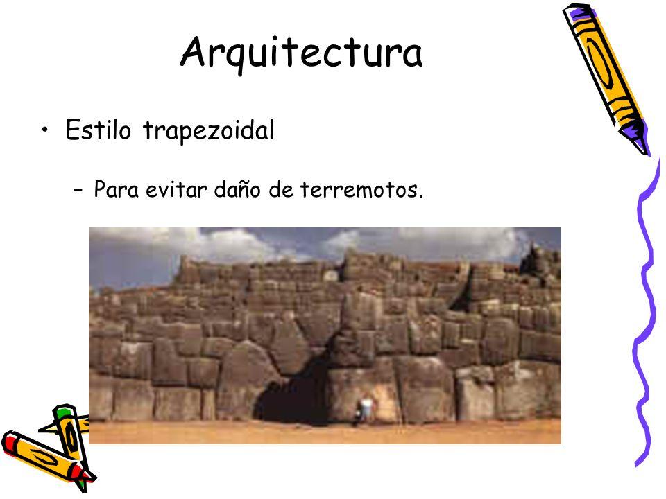 Arquitectura Estilo trapezoidal –Para evitar daño de terremotos.