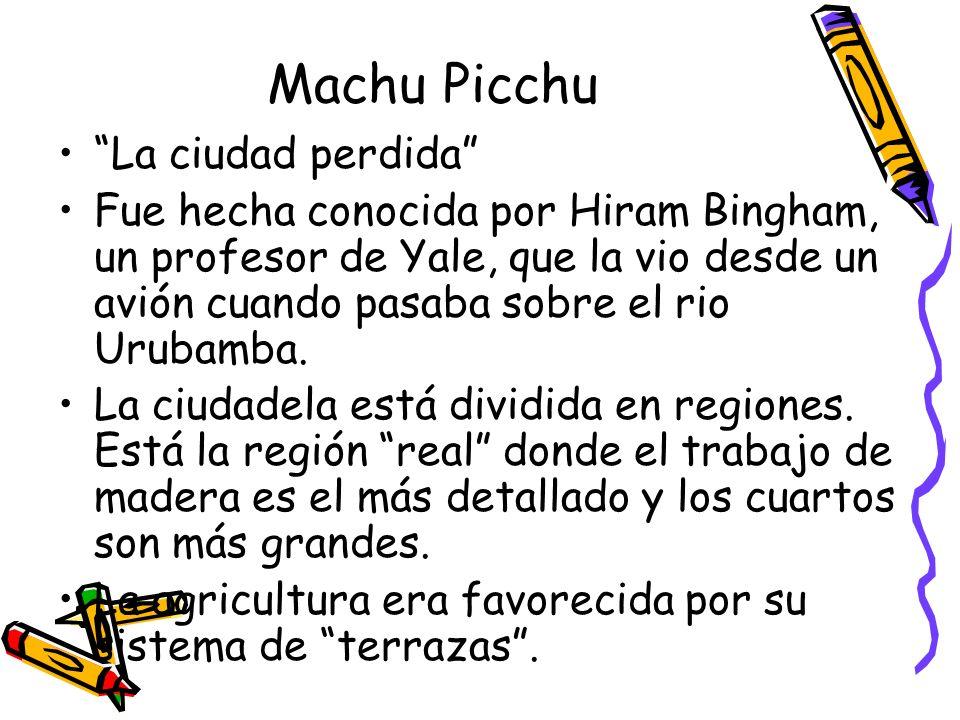 Machu Picchu La ciudad perdida Fue hecha conocida por Hiram Bingham, un profesor de Yale, que la vio desde un avión cuando pasaba sobre el rio Urubamb