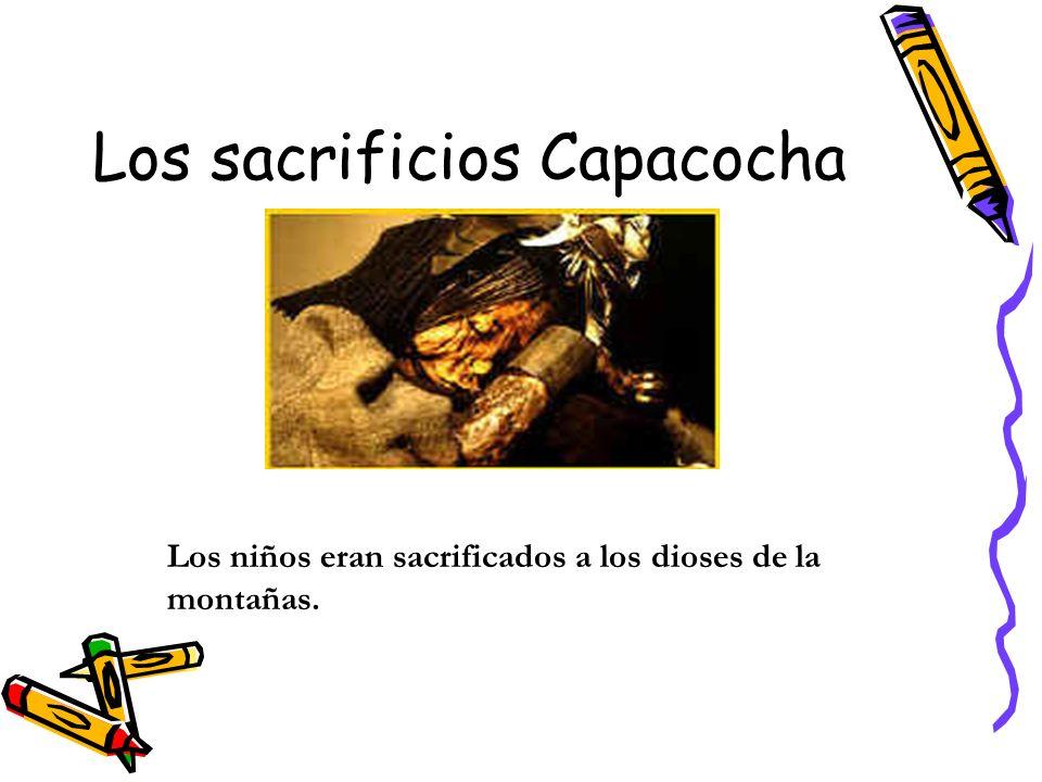 Los sacrificios Capacocha Los niños eran sacrificados a los dioses de la montañas.