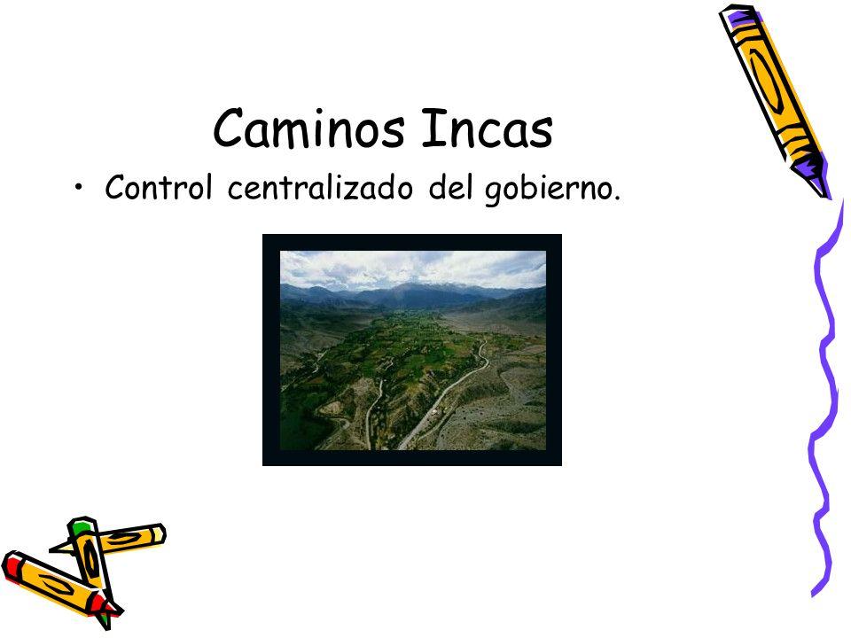 Caminos Incas Control centralizado del gobierno.