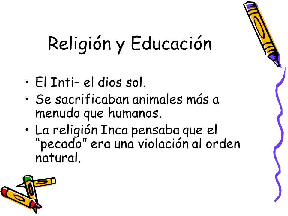 Religión y Educación El Inti– el dios sol. Se sacrificaban animales más a menudo que humanos. La religión Inca pensaba que el pecado era una violación
