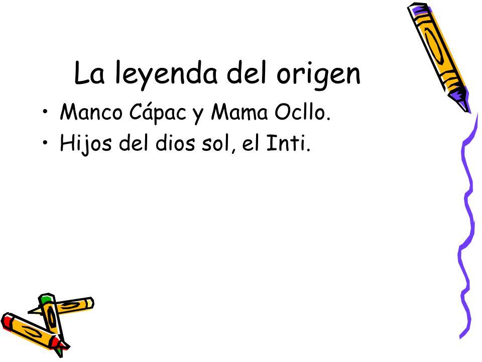 La leyenda del origen Manco Cápac y Mama Ocllo. Hijos del dios sol, el Inti.