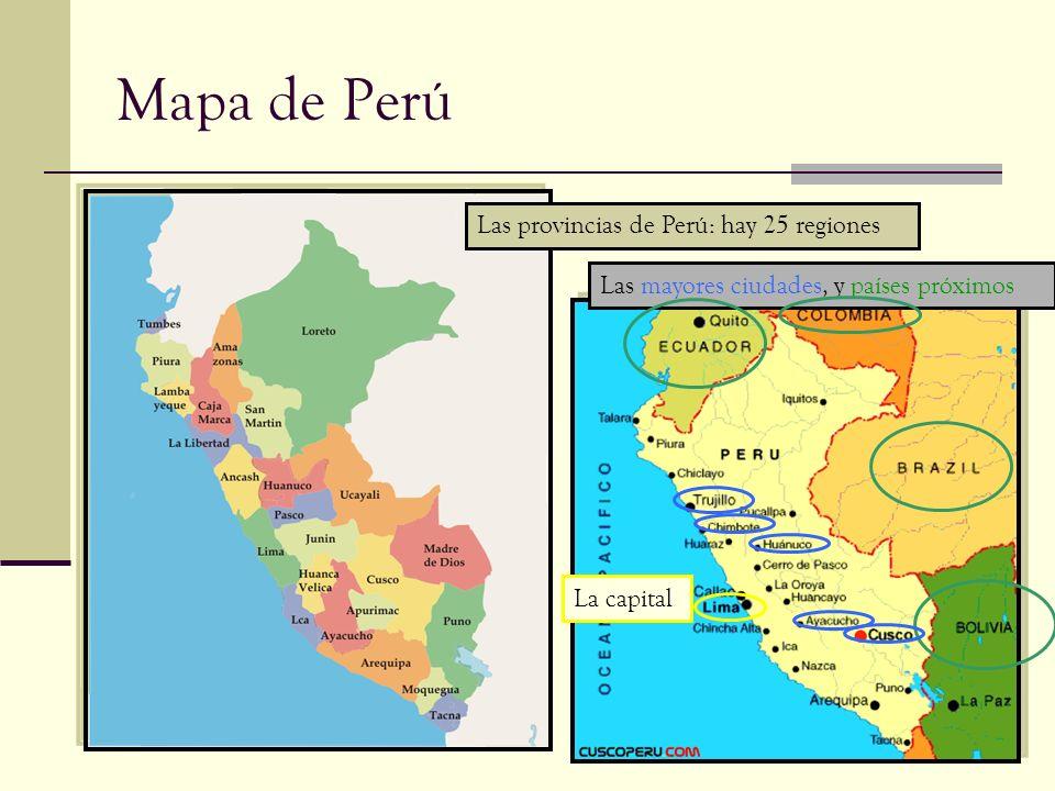 Mapa de Perú Las provincias de Perú: hay 25 regiones Las mayores ciudades, y países próximos La capital