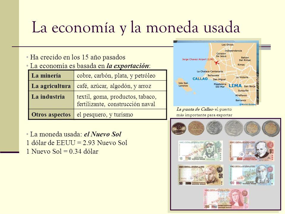 La economía y la moneda usada Ha crecido en los 15 año pasados La economía es basada en la exportación: La moneda usada: el Nuevo Sol 1 dólar de EEUU