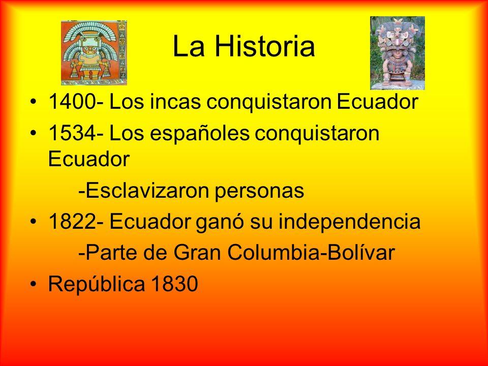 La Historia 1400- Los incas conquistaron Ecuador 1534- Los españoles conquistaron Ecuador -Esclavizaron personas 1822- Ecuador ganó su independencia -