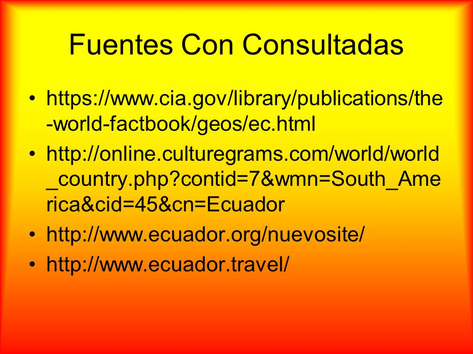 Fuentes Con Consultadas https://www.cia.gov/library/publications/the -world-factbook/geos/ec.html http://online.culturegrams.com/world/world _country.