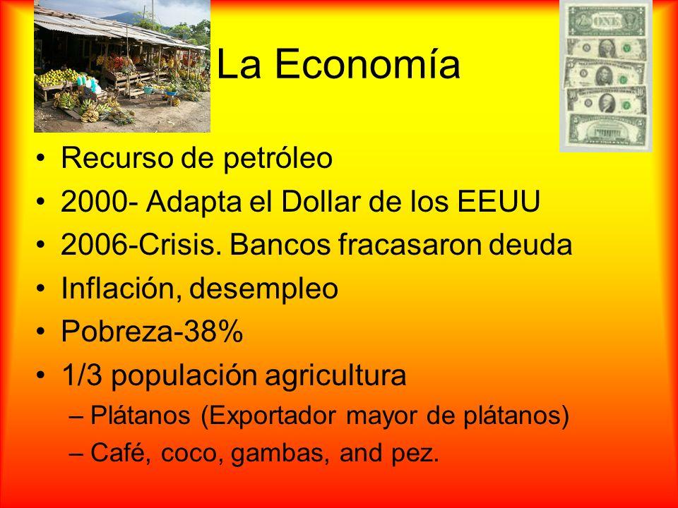 La Economía Recurso de petróleo 2000- Adapta el Dollar de los EEUU 2006-Crisis. Bancos fracasaron deuda Inflación, desempleo Pobreza-38% 1/3 populació