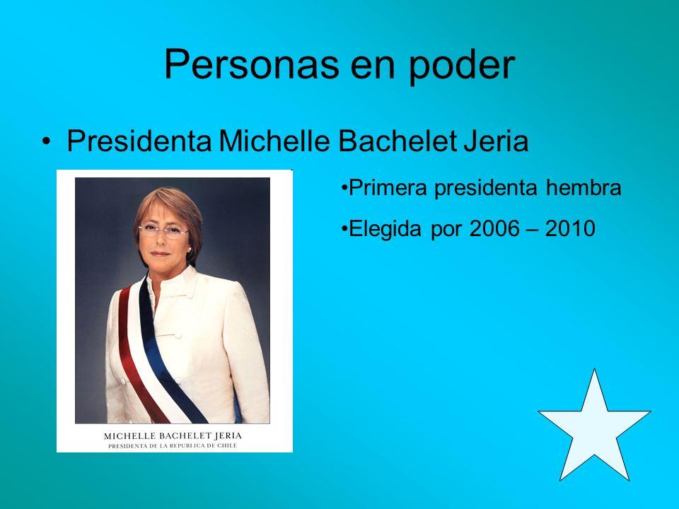 Personas en poder Presidenta Michelle Bachelet Jeria Primera presidenta hembra Elegida por 2006 – 2010