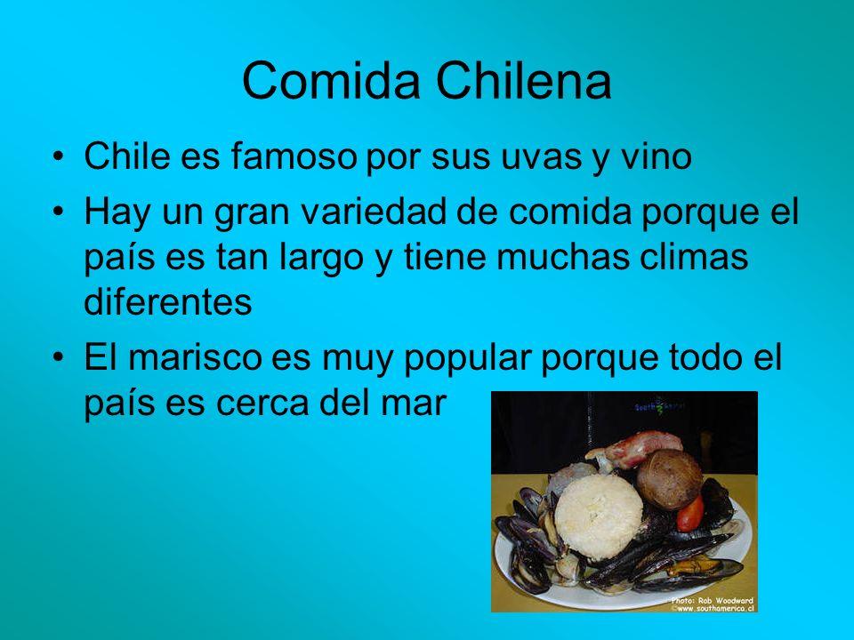 Comida Chilena Chile es famoso por sus uvas y vino Hay un gran variedad de comida porque el país es tan largo y tiene muchas climas diferentes El mari